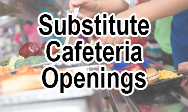 Substitute Cafeteria Openings