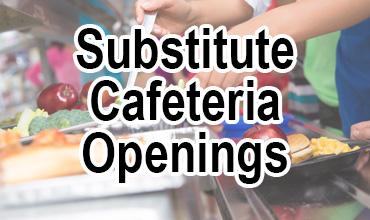 Substitute Cafeteria Openings